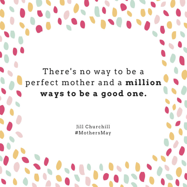 There's no way to be a perfect mother and a million ways to be a good one